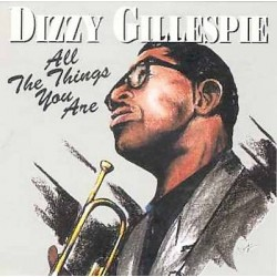 CD DIZZY GILLESPIE - ALL THE THINGS YOU ARE 7619917353036