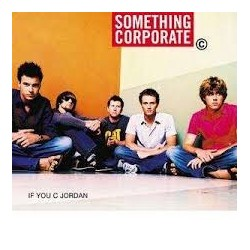 CDs SOMETHING CORPORATE - IF YOU C JORDAN 008811395322