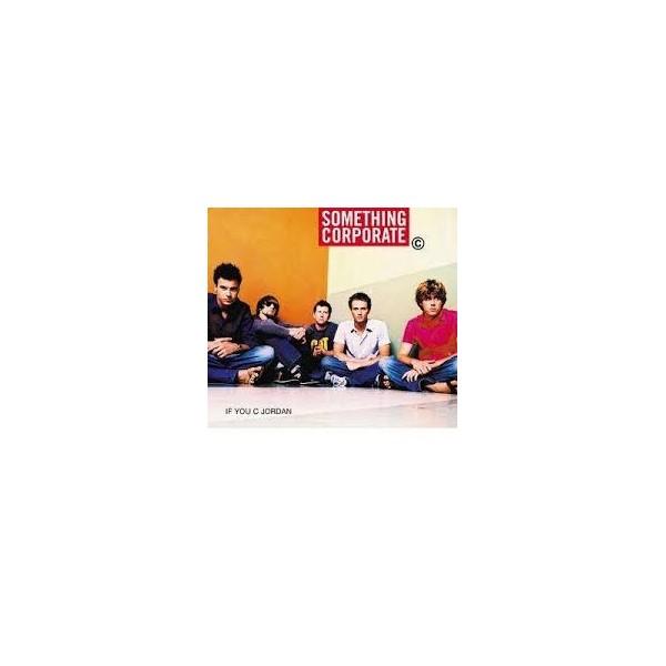 CDs SOMETHING CORPORATE - IF YOU C JORDAN 008811395322
