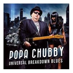 CD POPA CHUBBY UNIVERSAL BREAKDOWN BLUES 819873010043