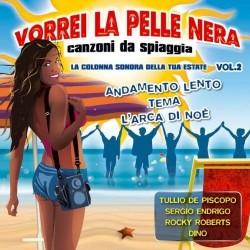 CD VORREI LA PELLE NERA CANZONI DA SPIAGGIA VOL.2 8028980285523