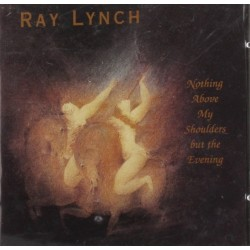 CD RAY LYNCH NOTHING ABOVE MY SHOULDERS BUT THE EVENING 019341113324
