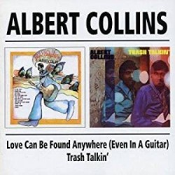 CD ALBERT COLLINS LOVE CAN BE FOUND ANYWHERE (EVEN IN A GUITAR) TRASH TALKIN' 5017261203649