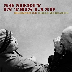 CD BEN HARPER AND CHARLIE MUSSELWHITE NO MERCY IN THIS LAND 8714092756128