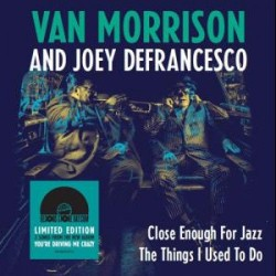 "LP 7"" VAN MORRISON AND JOEY DEFRANCESCO CLOSE ENOUGH FOR JAZZ RSD 2018 190758332376"
